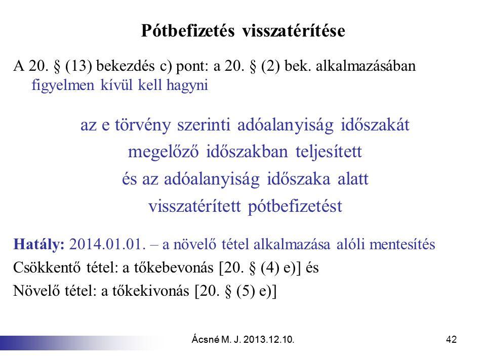 Ácsné M.J. 2013.12.10. 42 Pótbefizetés visszatérítése A 20.