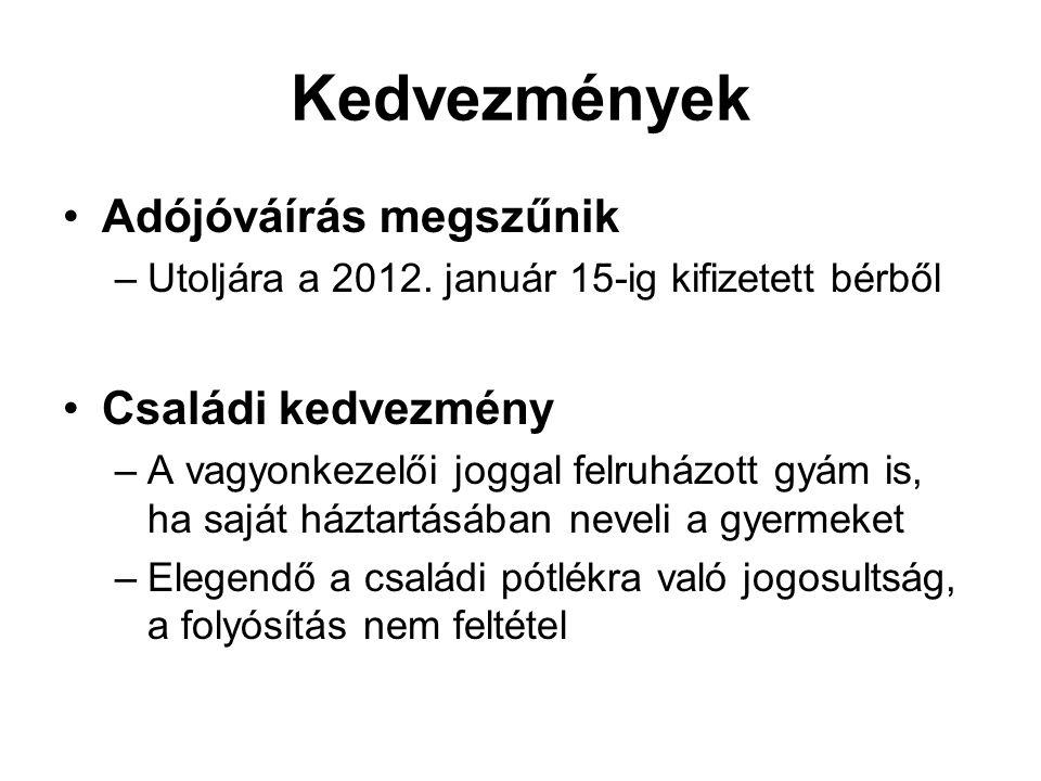 Kedvezmények Adójóváírás megszűnik –Utoljára a 2012. január 15-ig kifizetett bérből Családi kedvezmény –A vagyonkezelői joggal felruházott gyám is, ha