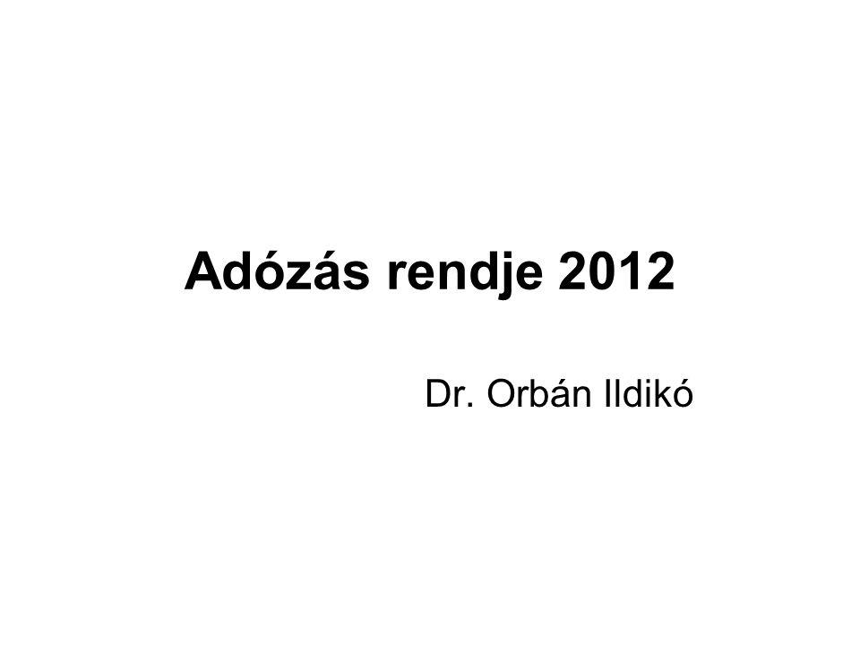 Adózás rendje 2012 Dr. Orbán Ildikó