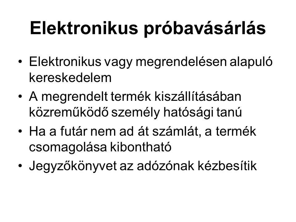 Elektronikus próbavásárlás Elektronikus vagy megrendelésen alapuló kereskedelem A megrendelt termék kiszállításában közreműködő személy hatósági tanú