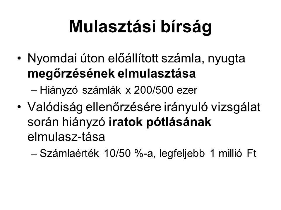 Mulasztási bírság Nyomdai úton előállított számla, nyugta megőrzésének elmulasztása –Hiányzó számlák x 200/500 ezer Valódiság ellenőrzésére irányuló v