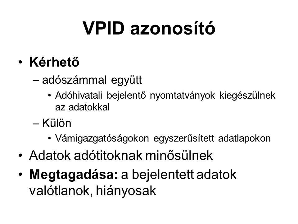 VPID azonosító Kérhető –adószámmal együtt Adóhivatali bejelentő nyomtatványok kiegészülnek az adatokkal –Külön Vámigazgatóságokon egyszerűsített adatl