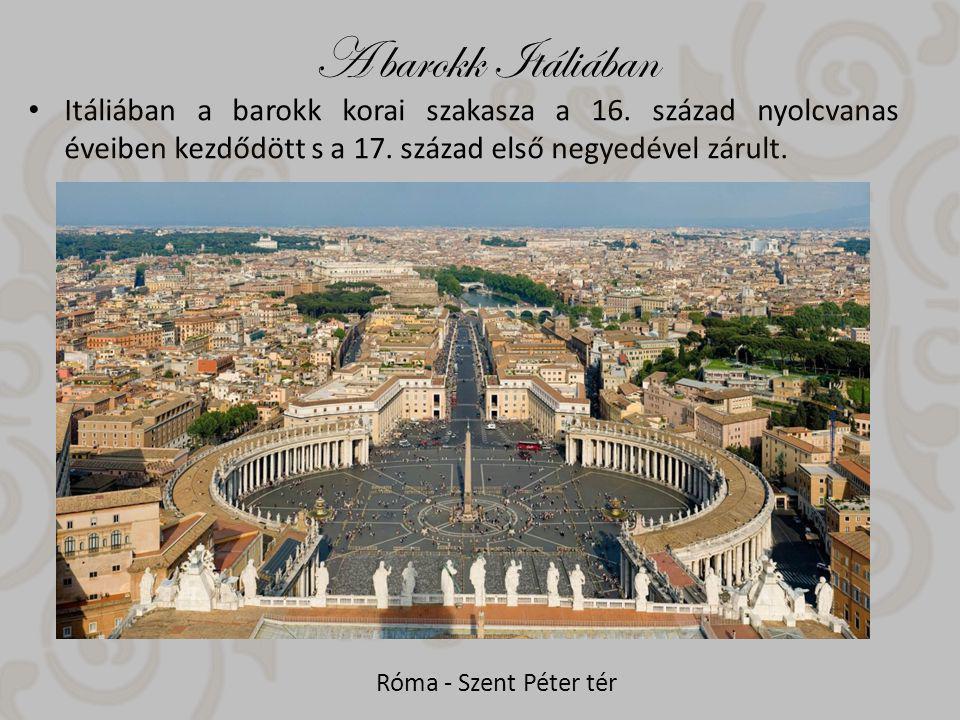 A barokk Itáliában Itáliában a barokk korai szakasza a 16.