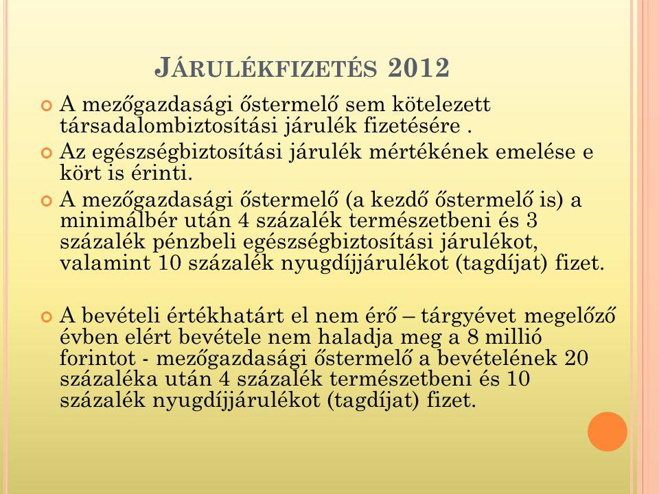 J ÁRULÉKFIZETÉS 2012 A mezőgazdasági őstermelő sem kötelezett társadalombiztosítási járulék fizetésére.