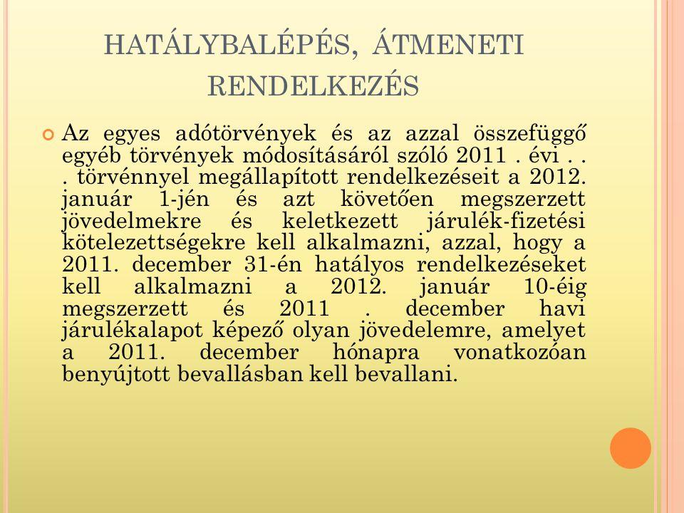 HATÁLYBALÉPÉS, ÁTMENETI RENDELKEZÉS Az egyes adótörvények és az azzal összefüggő egyéb törvények módosításáról szóló 2011.