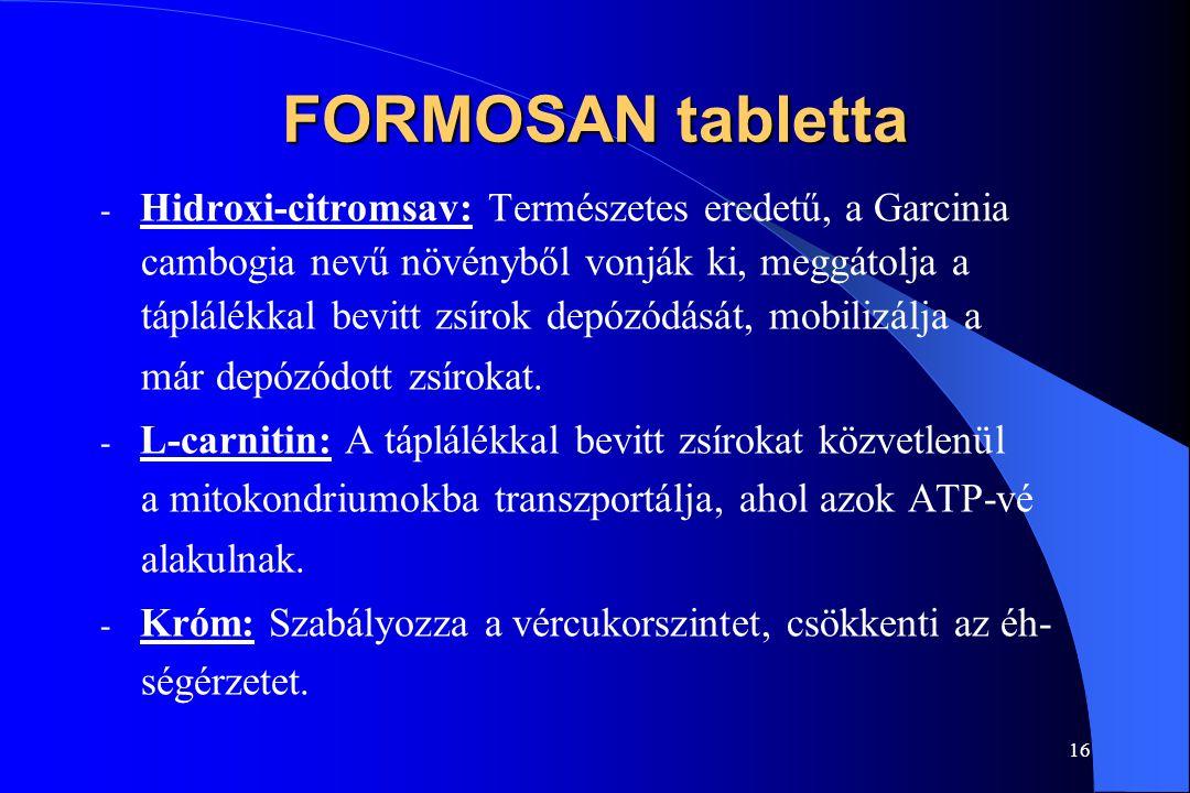 15 FORMOSAN tabletta Aktív hatóanyagok: Hidroxi-citromsav 272,0 mg L-karnitin 67,9 mg Króm 40,0 mg Javasolt napi adagolás: 3x1 tabletta étkezések előt