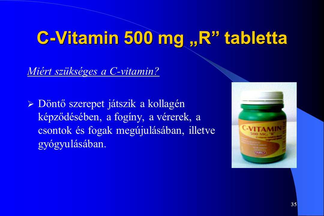 """34 C-Vitamin 500 mg """"R"""" tabletta Miért szükséges a C-vitamin?  Természetes hashajtóként hat.  Csökkenti a vénás vérrögök gya- koriságát.  Segít a n"""