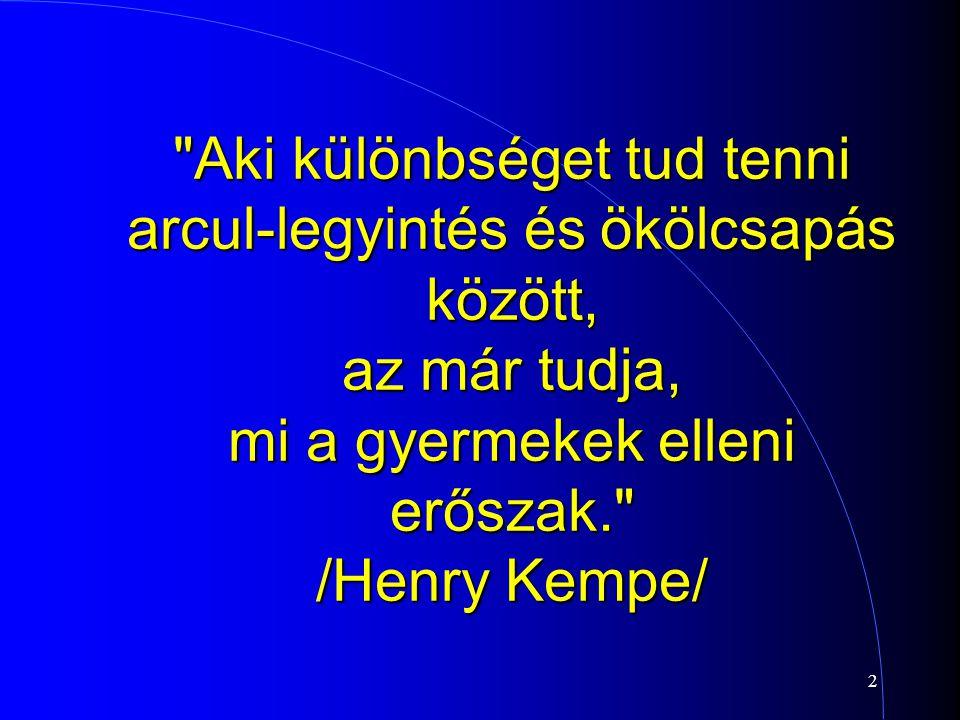 2 Aki különbséget tud tenni arcul-legyintés és ökölcsapás között, az már tudja, mi a gyermekek elleni erőszak. /Henry Kempe/