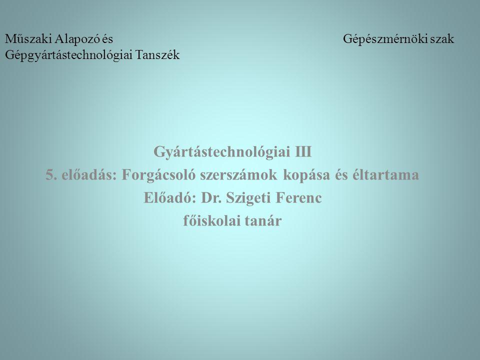 Műszaki Alapozó és Gépészmérnöki szak Gépgyártástechnológiai Tanszék Gyártástechnológiai III 5. előadás: Forgácsoló szerszámok kopása és éltartama Elő