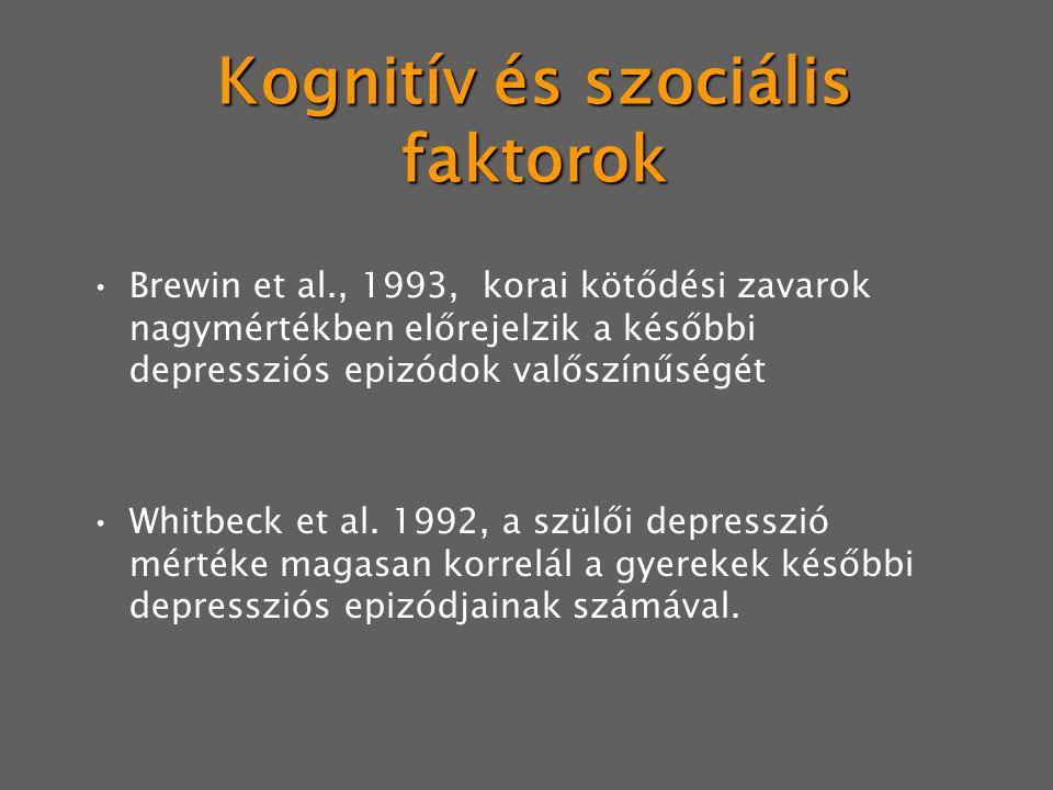 Kognitív és szociális faktorok Brewin et al., 1993, korai kötődési zavarok nagymértékben előrejelzik a későbbi depressziós epizódok valőszínűségét Whitbeck et al.
