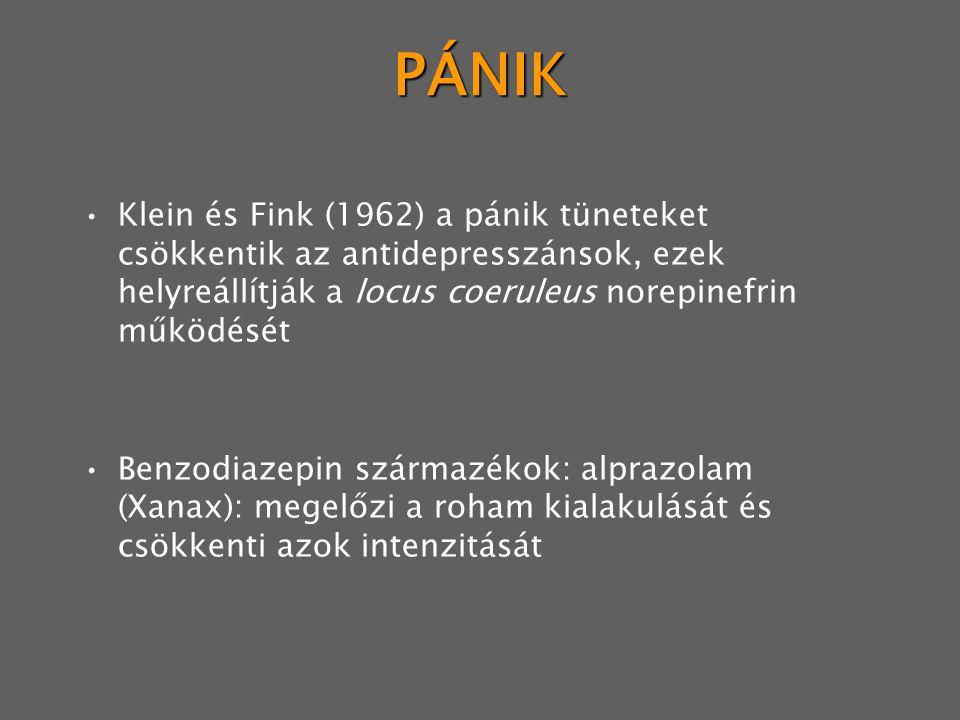 PÁNIK Klein és Fink (1962) a pánik tüneteket csökkentik az antidepresszánsok, ezek helyreállítják a locus coeruleus norepinefrin működését Benzodiazepin származékok: alprazolam (Xanax): megelőzi a roham kialakulását és csökkenti azok intenzitását