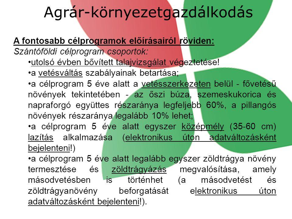 A fontosabb célprogramok előírásairól röviden: Szántóföldi célprogram csoportok: utolsó évben bővített talajvizsgálat végeztetése! a vetésváltás szabá