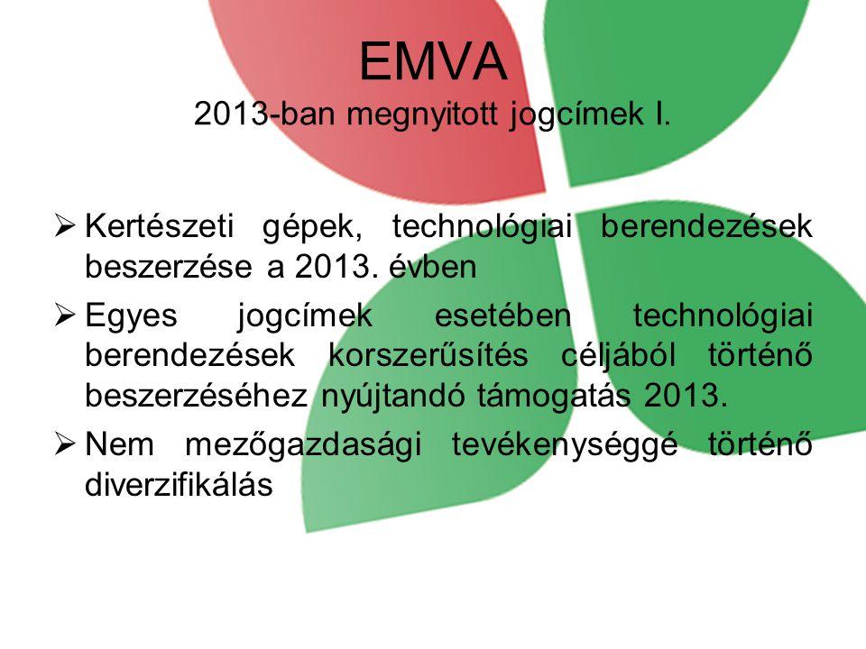 EMVA 2013-ban megnyitott jogcímek I.  Kertészeti gépek, technológiai berendezések beszerzése a 2013. évben  Egyes jogcímek esetében technológiai ber