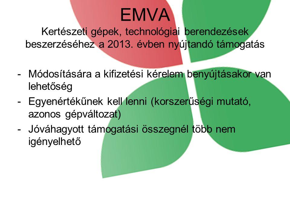 EMVA Kertészeti gépek, technológiai berendezések beszerzéséhez a 2013. évben nyújtandó támogatás -Módosítására a kifizetési kérelem benyújtásakor van