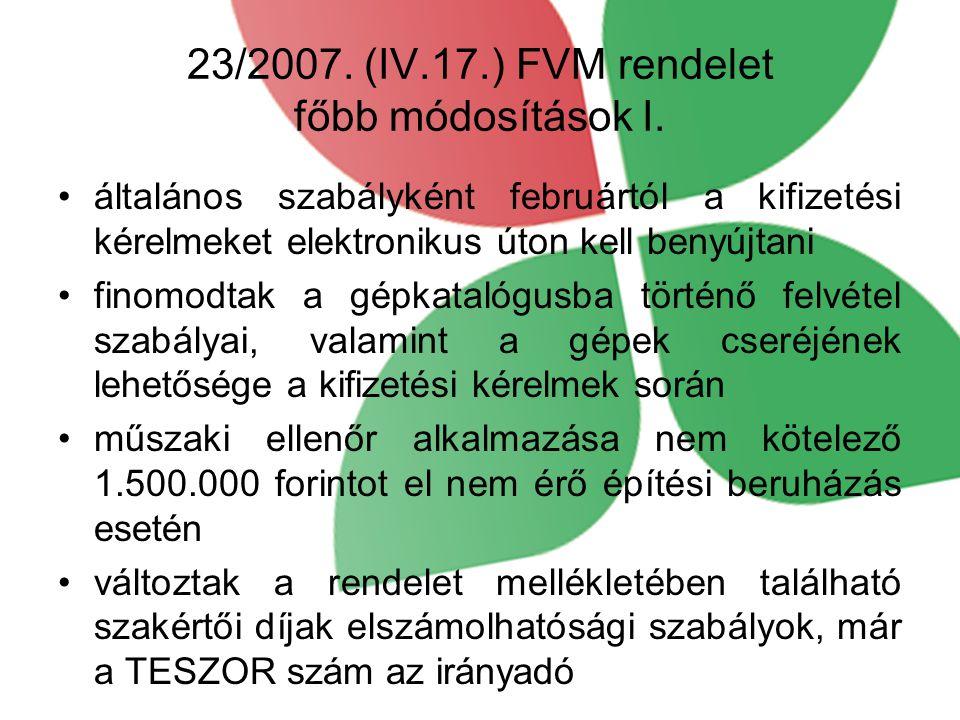 23/2007. (IV.17.) FVM rendelet főbb módosítások I. általános szabályként februártól a kifizetési kérelmeket elektronikus úton kell benyújtani finomodt