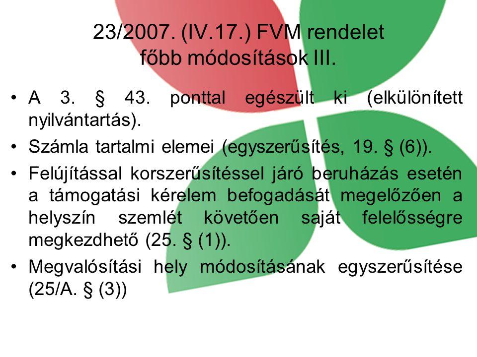 23/2007. (IV.17.) FVM rendelet főbb módosítások III. A 3. § 43. ponttal egészült ki (elkülönített nyilvántartás). Számla tartalmi elemei (egyszerűsíté