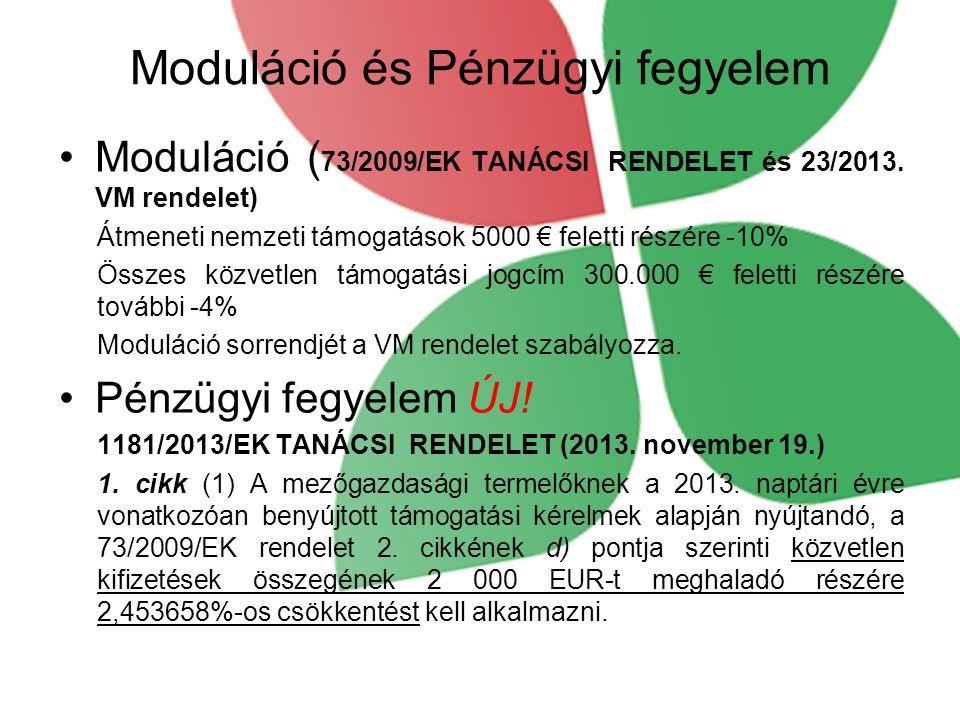 Moduláció és Pénzügyi fegyelem Moduláció ( 73/2009/EK TANÁCSI RENDELET és 23/2013. VM rendelet) Átmeneti nemzeti támogatások 5000 € feletti részére -1