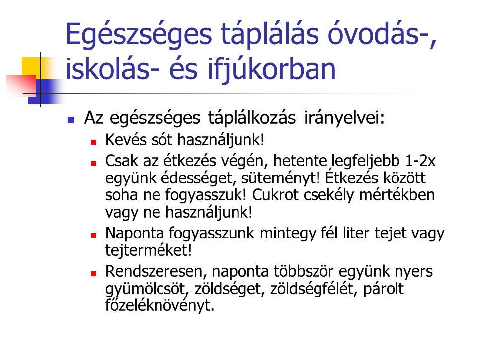 Egészséges táplálás óvodás-, iskolás- és ifjúkorban Az egészséges táplálkozás irányelvei: Kevés sót használjunk! Csak az étkezés végén, hetente legfel
