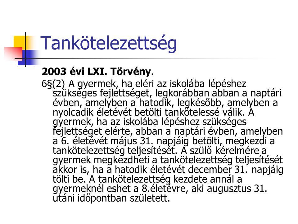 Tankötelezettség 2003 évi LXI. Törvény. 6§(2) A gyermek, ha eléri az iskolába lépéshez szükséges fejlettséget, legkorábban abban a naptári évben, amel