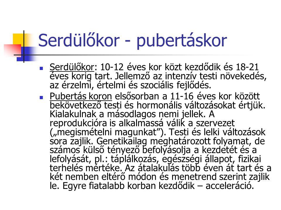 Serdülőkor - pubertáskor Serdülőkor: 10-12 éves kor közt kezdődik és 18-21 éves korig tart. Jellemző az intenzív testi növekedés, az érzelmi, értelmi