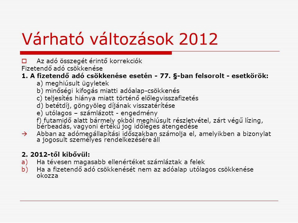 Várható változások 2012  Az adó összegét érintő korrekciók Fizetendő adó csökkenése 1.