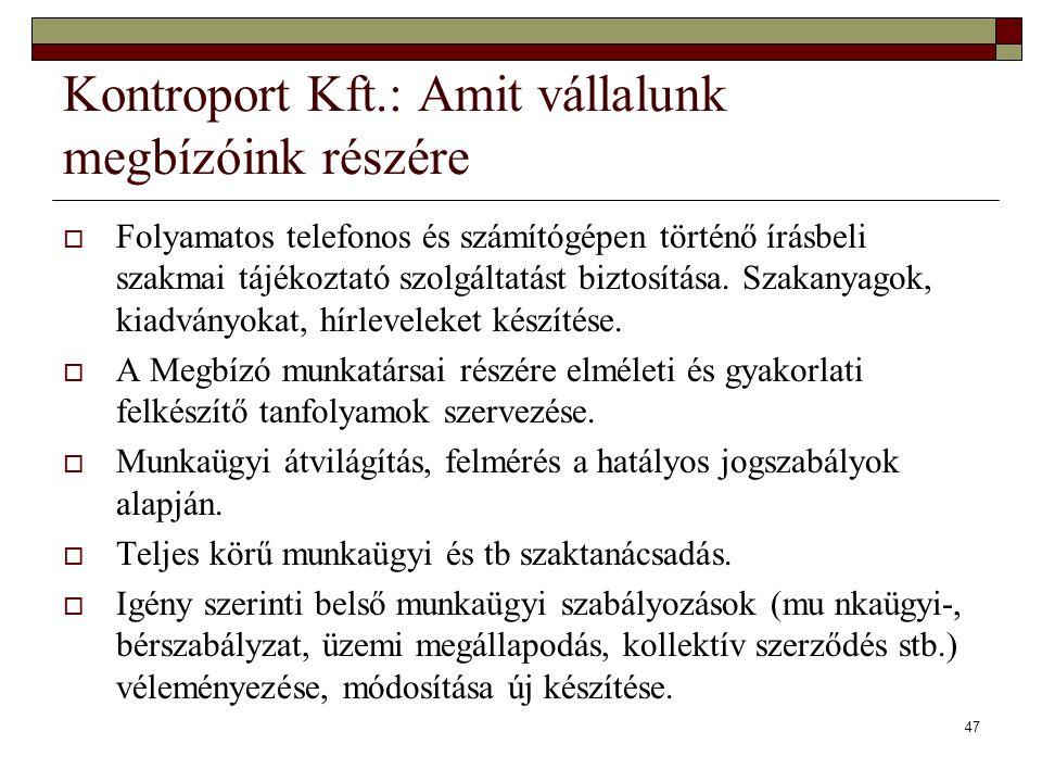 47 Kontroport Kft.: Amit vállalunk megbízóink részére  Folyamatos telefonos és számítógépen történő írásbeli szakmai tájékoztató szolgáltatást biztos