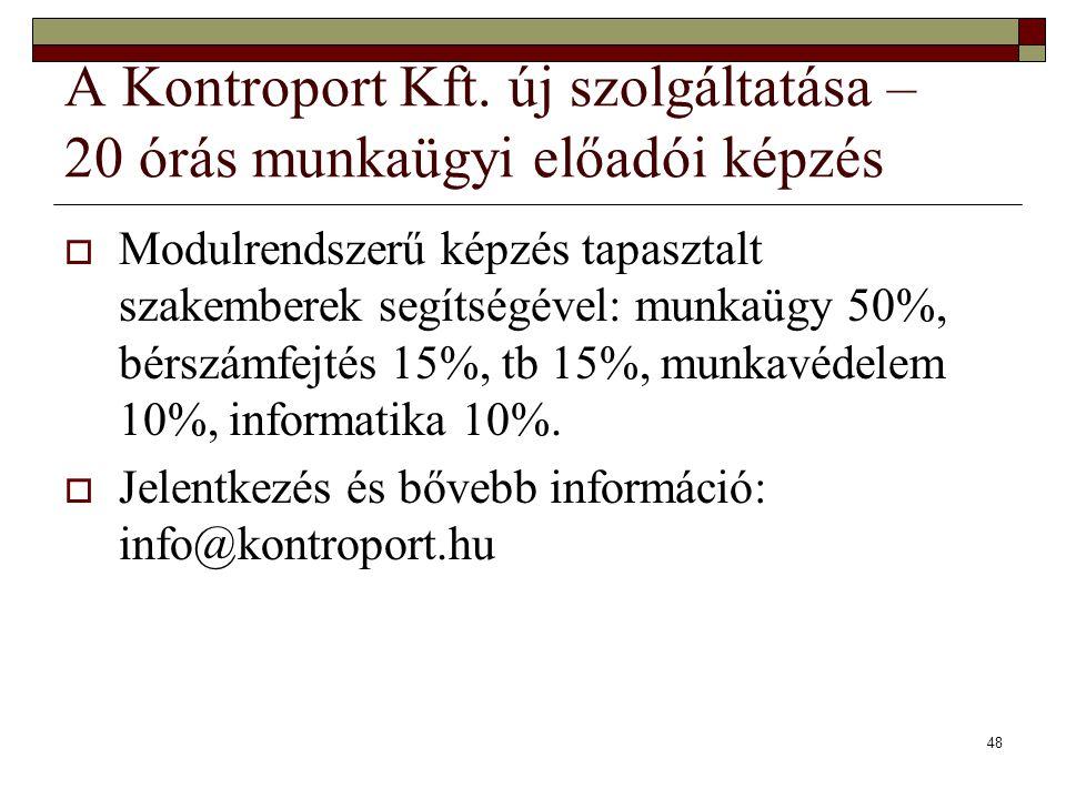 48 A Kontroport Kft. új szolgáltatása – 20 órás munkaügyi előadói képzés  Modulrendszerű képzés tapasztalt szakemberek segítségével: munkaügy 50%, bé
