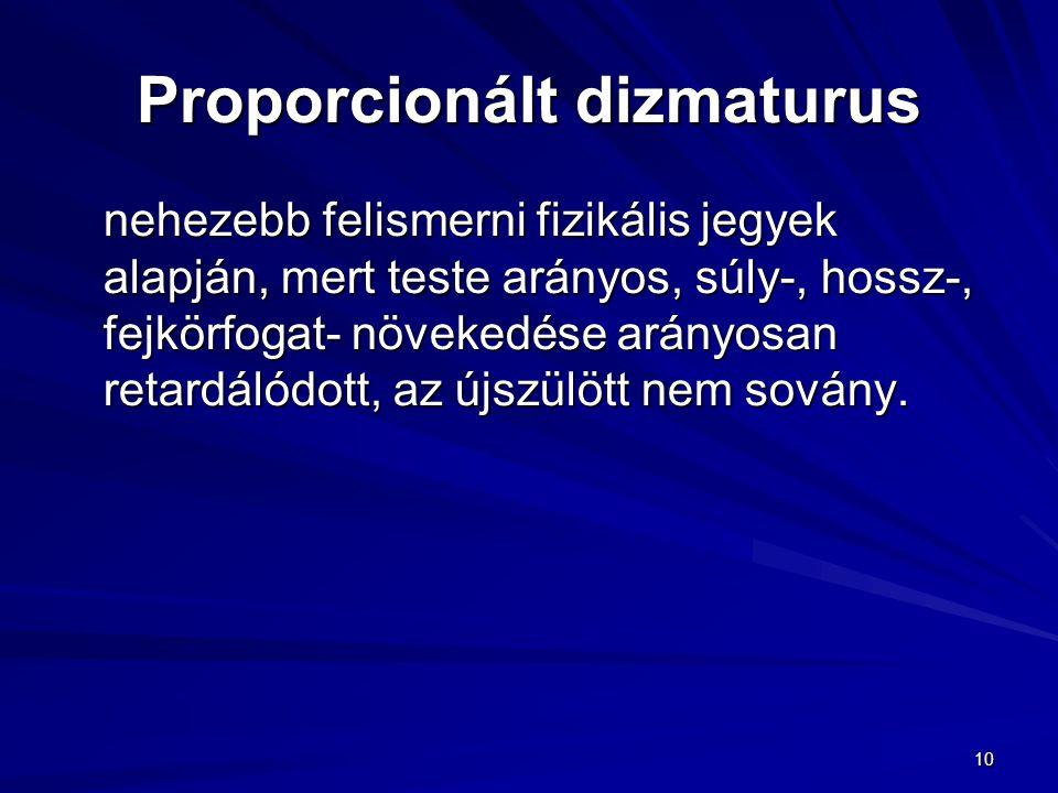 10 Proporcionált dizmaturus nehezebb felismerni fizikális jegyek alapján, mert teste arányos, súly-, hossz-, fejkörfogat- növekedése arányosan retardá