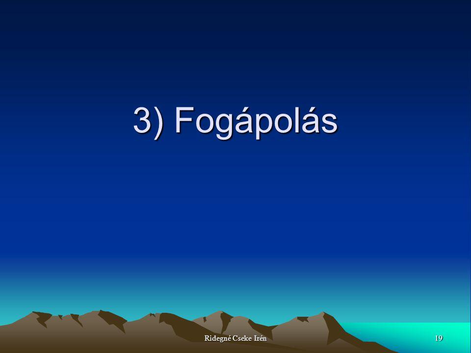 19Ridegné Cseke Irén 3) Fogápolás