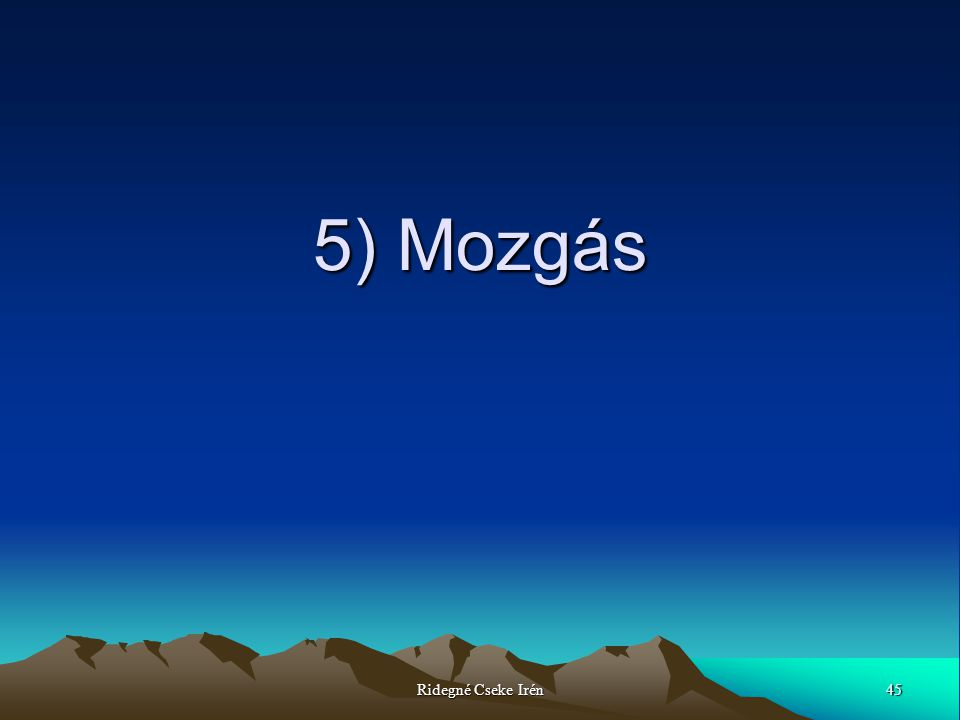 45Ridegné Cseke Irén 5) Mozgás