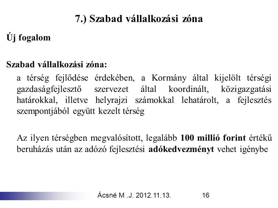 Ácsné M.J. 2012.11.13.16 7.) Szabad vállalkozási zóna Új fogalom Szabad vállalkozási zóna: a térség fejlődése érdekében, a Kormány által kijelölt térs