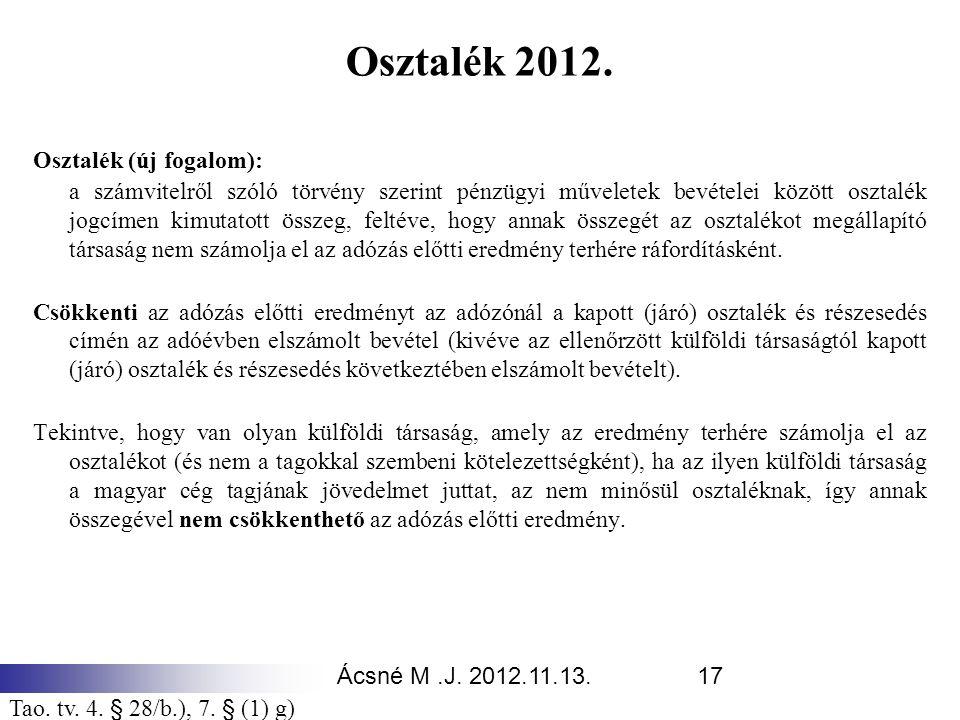 Ácsné M.J. 2012.11.13.17 Osztalék 2012. Osztalék (új fogalom): a számvitelről szóló törvény szerint pénzügyi műveletek bevételei között osztalék jogcí