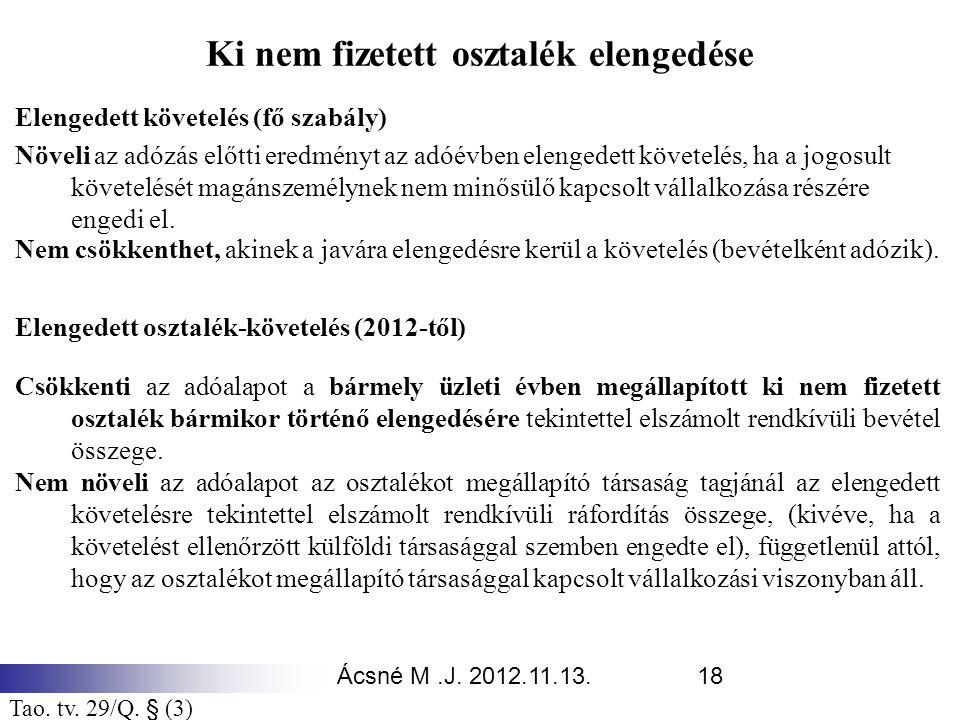 Ácsné M.J. 2012.11.13.18 Ki nem fizetett osztalék elengedése Elengedett követelés (fő szabály) Növeli az adózás előtti eredményt az adóévben elengedet