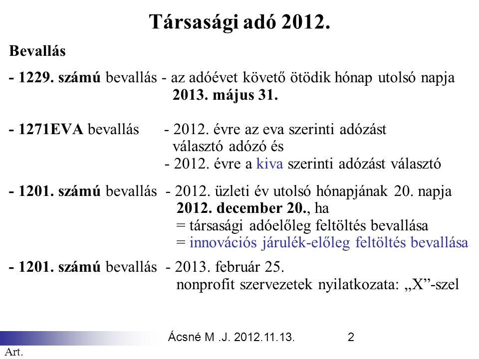 Ácsné M.J. 2012.11.13.2 Társasági adó 2012. Bevallás - 1229. számú bevallás - az adóévet követő ötödik hónap utolsó napja 2013. május 31. - 1271EVA be