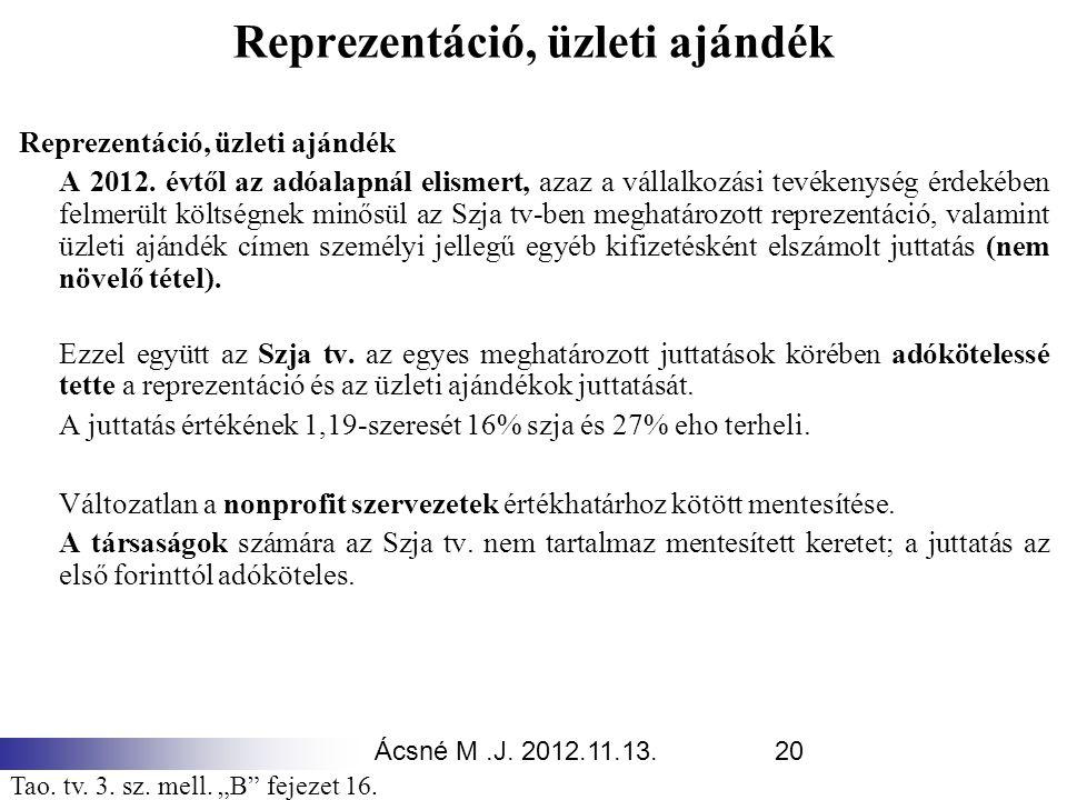Ácsné M.J. 2012.11.13.20 Reprezentáció, üzleti ajándék A 2012. évtől az adóalapnál elismert, azaz a vállalkozási tevékenység érdekében felmerült költs
