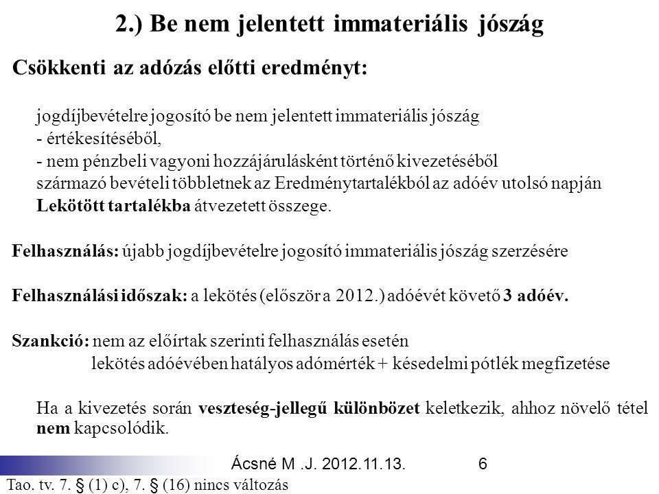 Ácsné M.J. 2012.11.13.6 2.) Be nem jelentett immateriális jószág Csökkenti az adózás előtti eredményt: jogdíjbevételre jogosító be nem jelentett immat