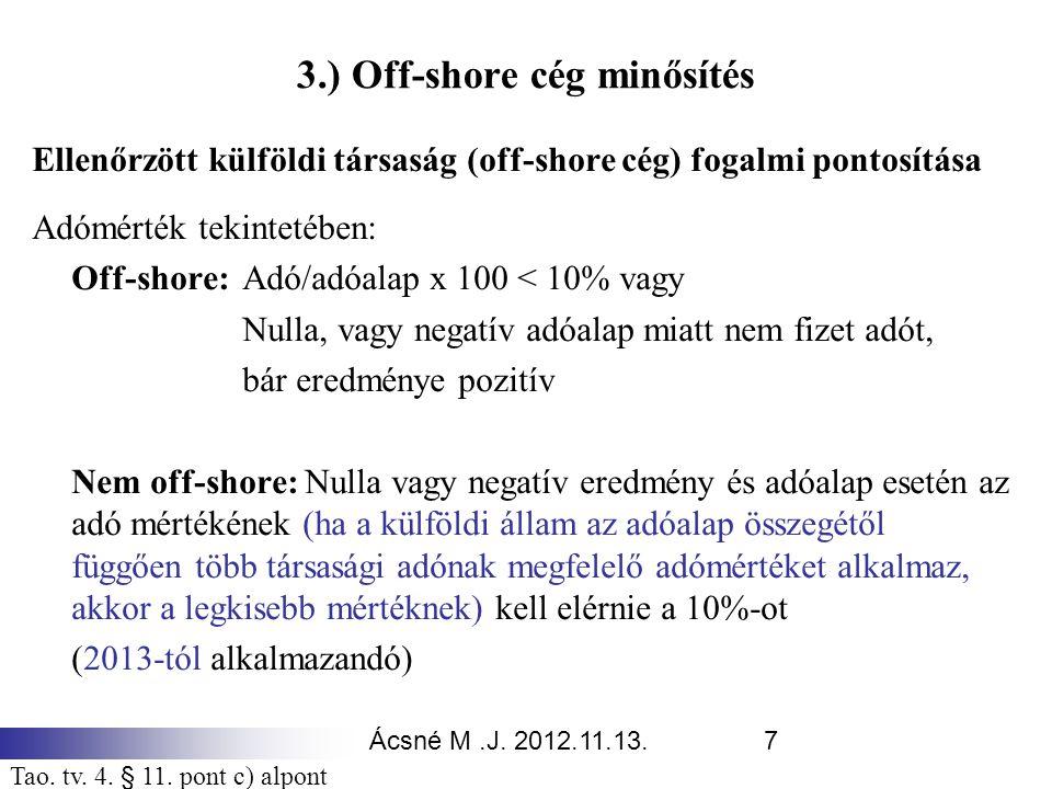 Ácsné M.J. 2012.11.13.7 3.) Off-shore cég minősítés Ellenőrzött külföldi társaság (off-shore cég) fogalmi pontosítása Adómérték tekintetében: Off-shor