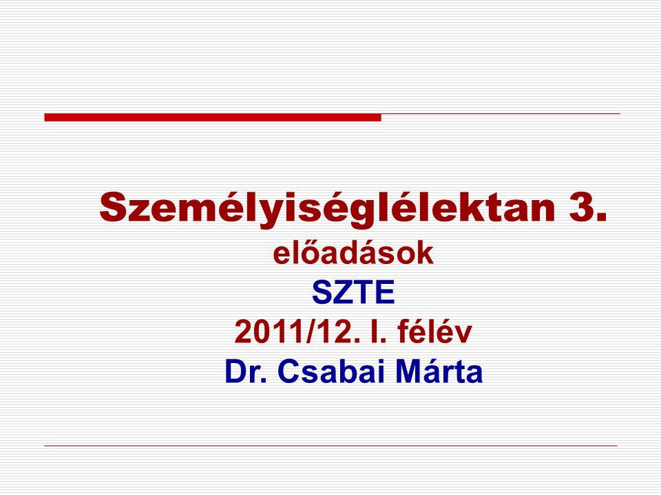Személyiséglélektan 3. előadások SZTE 2011/12. I. félév Dr. Csabai Márta