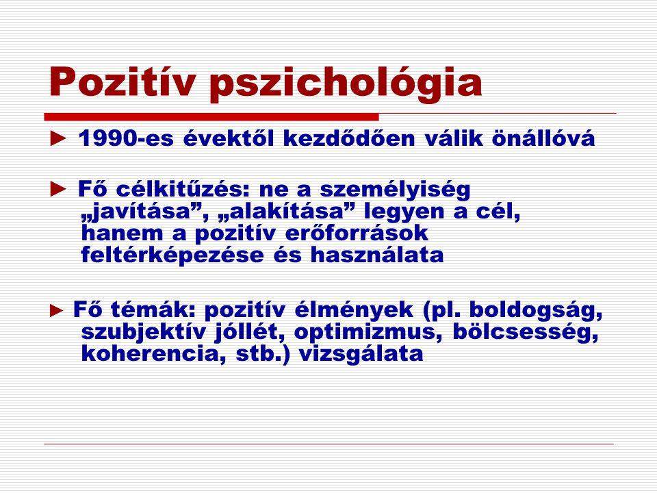 """Pozitív pszichológia ► 1990-es évektől kezdődően válik önállóvá ► Fő célkitűzés: ne a személyiség """"javítása"""", """"alakítása"""" legyen a cél, hanem a pozití"""