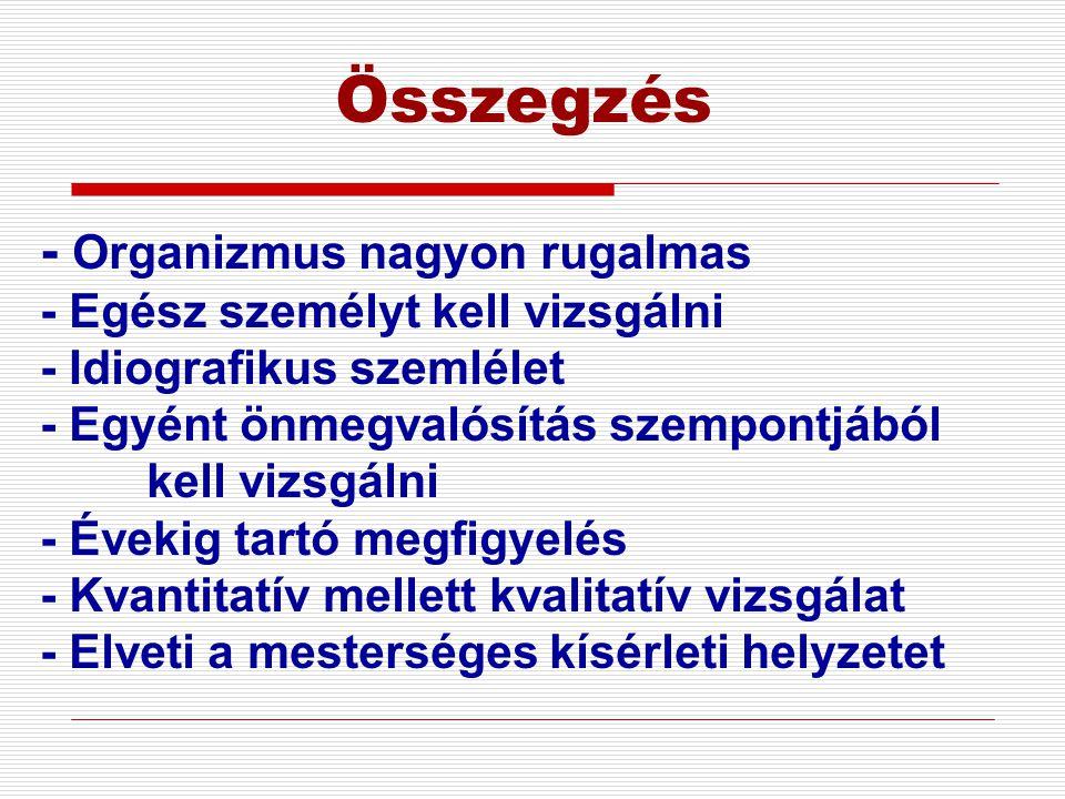 Összegzés - Organizmus nagyon rugalmas - Egész személyt kell vizsgálni - Idiografikus szemlélet - Egyént önmegvalósítás szempontjából kell vizsgálni -