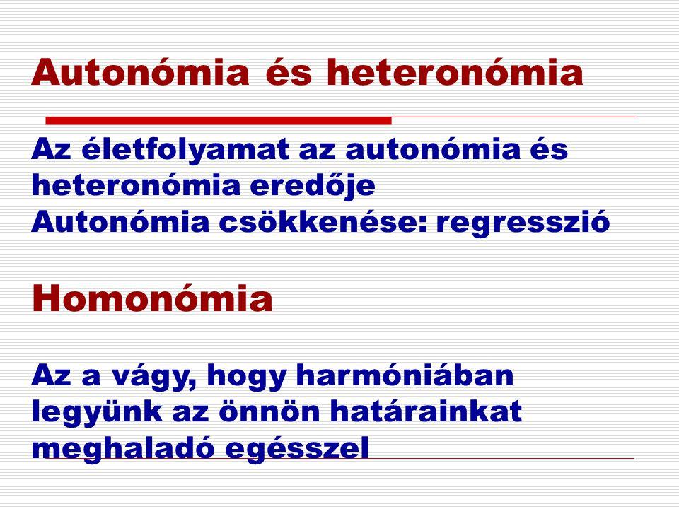Autonómia és heteronómia Az életfolyamat az autonómia és heteronómia eredője Autonómia csökkenése: regresszió Homonómia Az a vágy, hogy harmóniában le