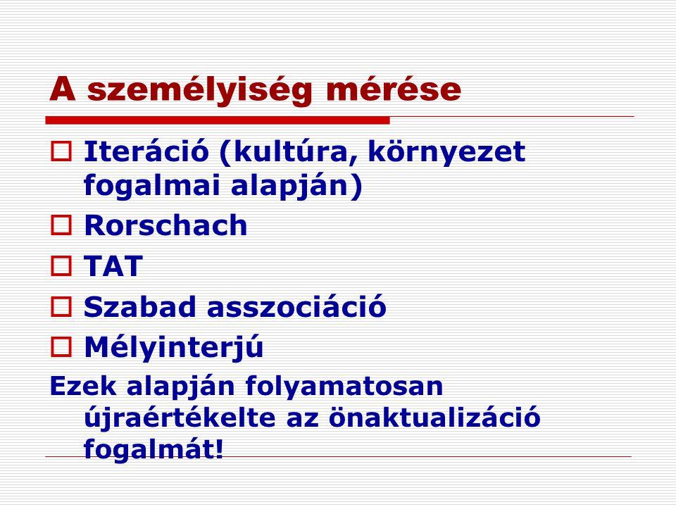 A személyiség mérése  Iteráció (kultúra, környezet fogalmai alapján)  Rorschach  TAT  Szabad asszociáció  Mélyinterjú Ezek alapján folyamatosan ú