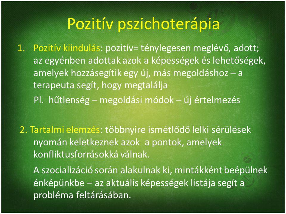 Pozitív pszichoterápia 1.Pozitív kiindulás: pozitív= ténylegesen meglévő, adott; az egyénben adottak azok a képességek és lehetőségek, amelyek hozzáse