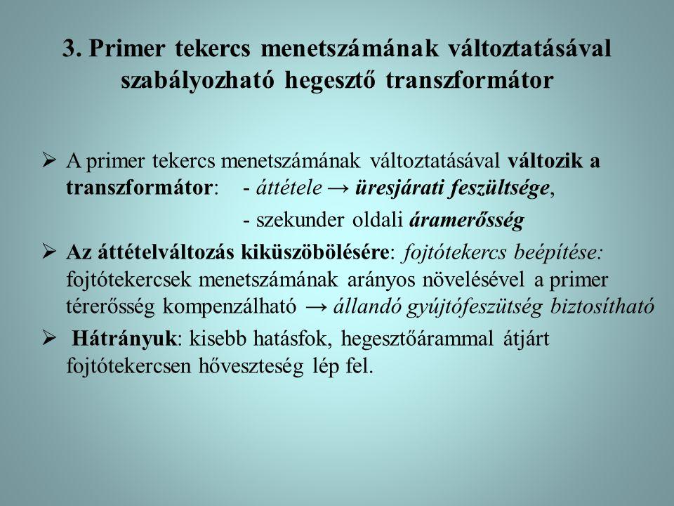 3. Primer tekercs menetszámának változtatásával szabályozható hegesztő transzformátor  A primer tekercs menetszámának változtatásával változik a tran