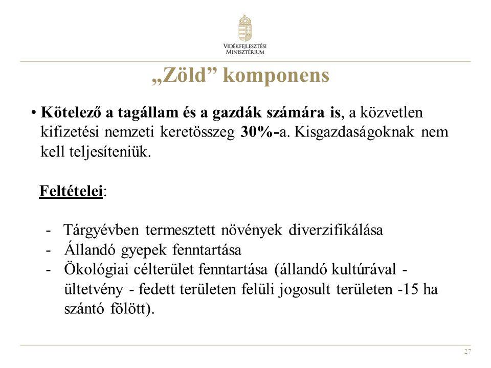 """27 """"Zöld"""" komponens Kötelező a tagállam és a gazdák számára is, a közvetlen kifizetési nemzeti keretösszeg 30%-a. Kisgazdaságoknak nem kell teljesíten"""