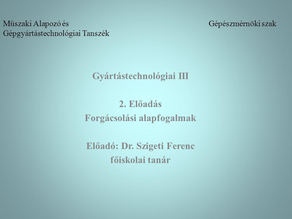 Műszaki Alapozó és Gépészmérnöki szak Gépgyártástechnológiai Tanszék Gyártástechnológiai III 2.