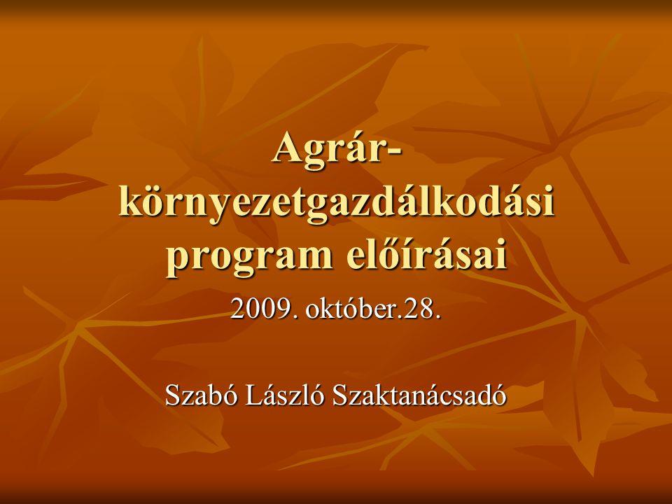 Agrár- környezetgazdálkodási program előírásai 2009. október.28. Szabó László Szaktanácsadó