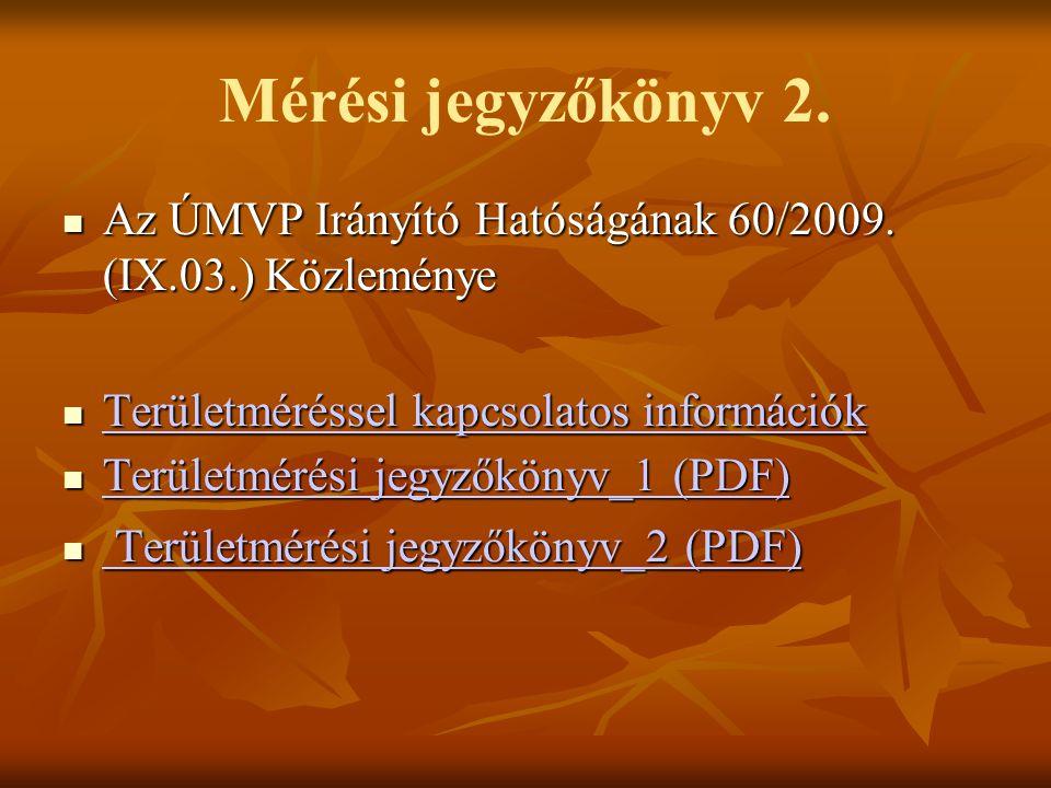 Mérési jegyzőkönyv 2. Az ÚMVP Irányító Hatóságának 60/2009. (IX.03.) Közleménye Az ÚMVP Irányító Hatóságának 60/2009. (IX.03.) Közleménye Területmérés