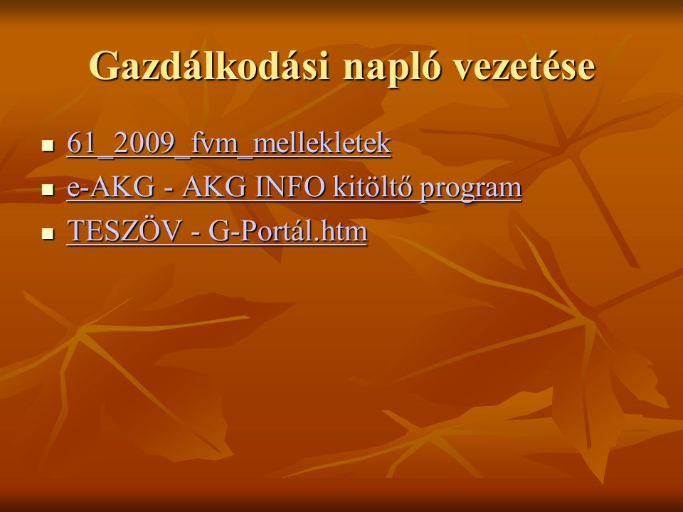 Gazdálkodási napló vezetése 61_2009_fvm_mellekletek 61_2009_fvm_mellekletek 61_2009_fvm_mellekletek e-AKG - AKG INFO kitöltő program e-AKG - AKG INFO