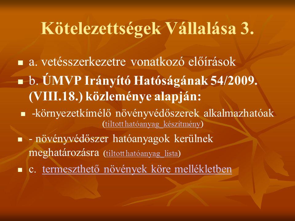 Kötelezettségek Vállalása 3. a. vetésszerkezetre vonatkozó előírások b. ÚMVP Irányító Hatóságának 54/2009. (VIII.18.) közleménye alapján: -környezetkí